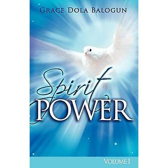 The Spirit Power Volume I by Balogun & Grace Dola