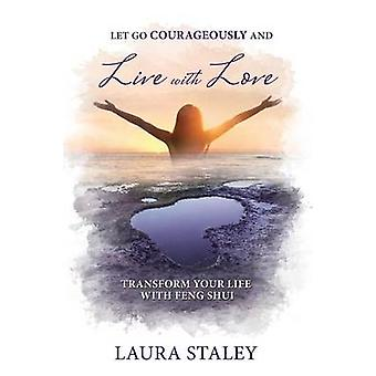 Let Go Courageously and Live with Love by Staley & Laura