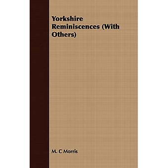Yorkshire Reminiscences With Others by Morris & M. C