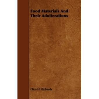 Food Materials and Their Adulterations by Richards & Ellen Henrietta
