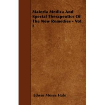Materia Medica And Special Therapeutics Of The New Remedies  Vol. I by Hale & Edwin Moses