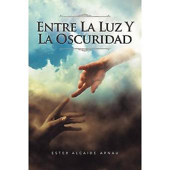 Entre La Luz y La Oscuridad by Arnau & Ester Alcaide