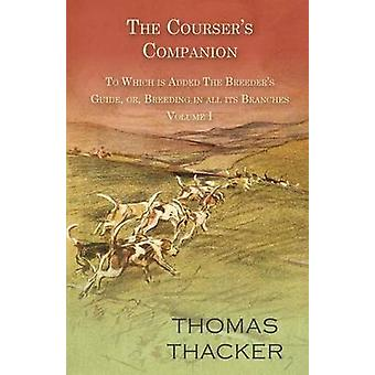 The Coursers Companion  To Which is Added The Breeders Guide or Breeding in all its Branches  Volume I by Thacker & Thomas