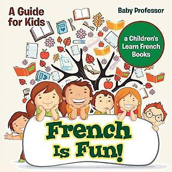 French Is Fun A Guide for Kids   a Childrens Learn French Books by Baby Professor