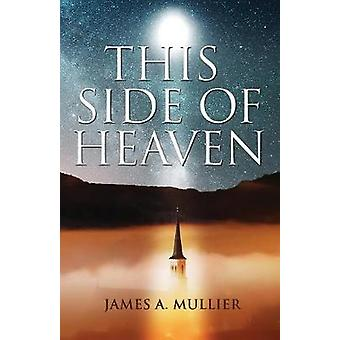 This Side of Heaven by Mullier & James A