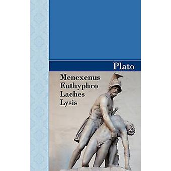 Menexenus Euthyphro Laches and Lysis Dialogues of Plato by Plato