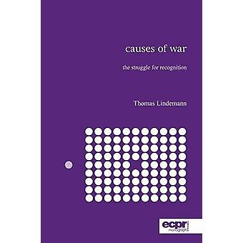 Causes of War The Struggle for Recognition by Lindemann & Thomas