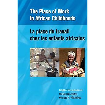 The Place of Work in African Childhoods by Bourdillon & Michael