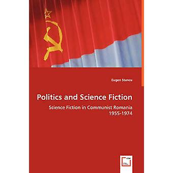 Politics and Science Fiction  Science Fiction in Communist Romania 19551974 by Stancu & Eugen