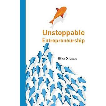 Unstoppable Entrepreneurship What makes you unstoppable How can an entrepreneur become unstoppable by Ilkka & Lavas O.