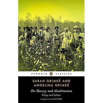 On Slavery and Abolitionism by Sarah Grimke