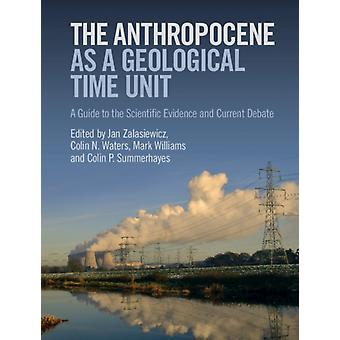 Anthropocene as a Geological Time Unit by Jan Zalasiewicz