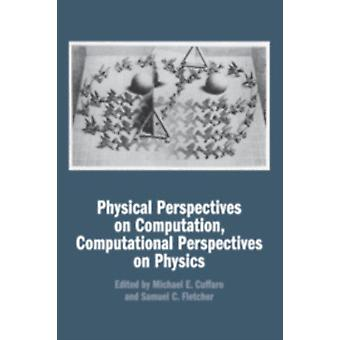 Physical Perspectives on Computation Computational Perspect by Michael E Cuffaro