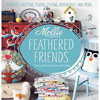 Mollie Makes Feathered Friends  Crochet knitting sewing felting papercraft and more by Mollie Makes
