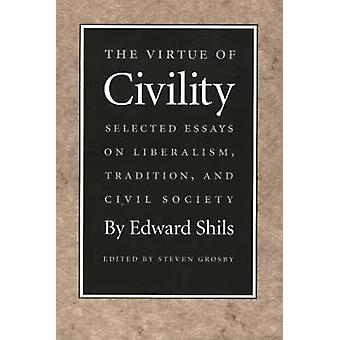 Virtue of Civility - Selected Essays on Liberalism - Tradition - &
