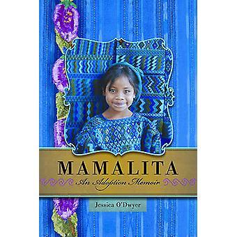 Mamalita - An Adoption Memoir by Jessica O'Dwyer - 9781580053341 Book
