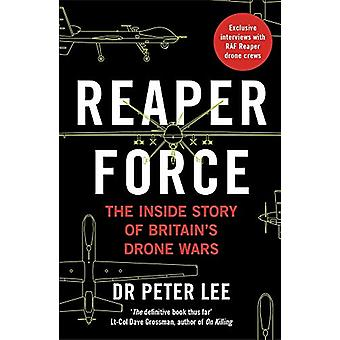 Reaper Force - Inside Britain's Drone Wars by Dr. Peter Lee - 9781789