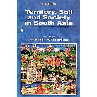 Territory - Soil and Society in South Asia by Daniela Berti - Gilles