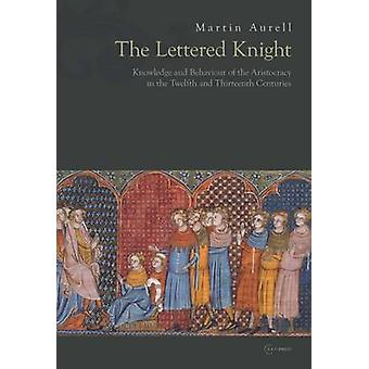 The Lettered Knight - Knowledge and Behaviour of the Aristocracy in th