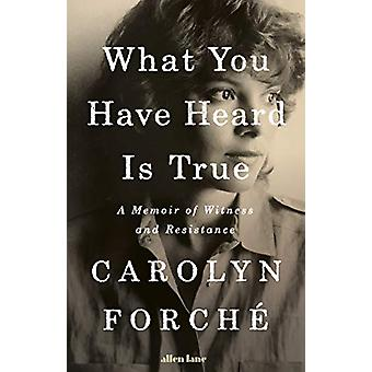 What You Have Heard Is True - A Memoir of Witness and Resistance by Ca