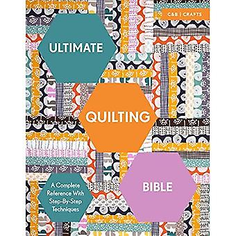 Ultimate Quilting Bible: A Complete Reference with Step-by-Step Techniques (C&b Crafts Bible) (Ultimate Guides)