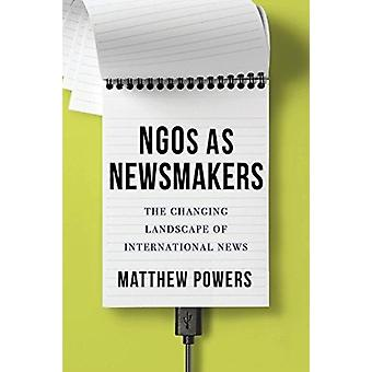 Les ONG en tant que newsmakers The Changing Landscape of International News par Matthew Powers