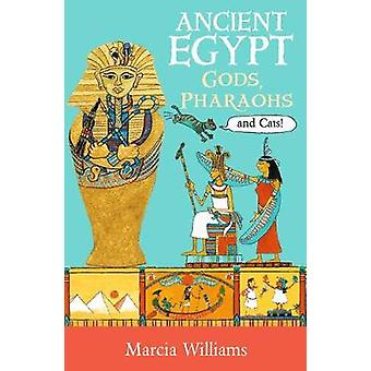Ancient Egypt - Gods - Pharaohs and Cats! by Marcia Williams - 9781406