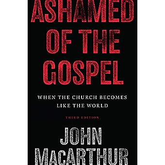 Ashamed of the Gospel - When the Church Becomes Like the World by John