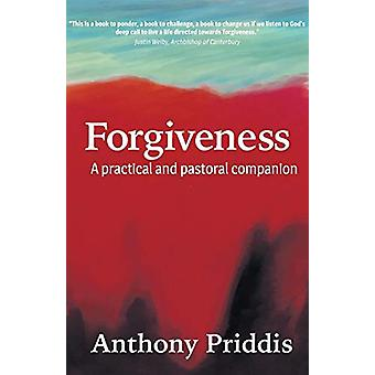 Forgiveness - A practical and pastoral companion by Anthony Priddis -
