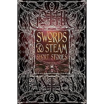 Swords amp Steam Short Stories by Foreword by S T Joshi & Contributions by Andrew Bourelle & Contributions by Beth Cato & Contributions by Amanda C Davis & Contributions by Daniel J Davis & Contributions by Jennifer Dornan Fish & Cont