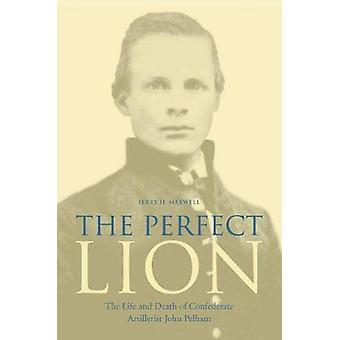 The Perfect Lion - The Life and Death of Confederate Artillerist John