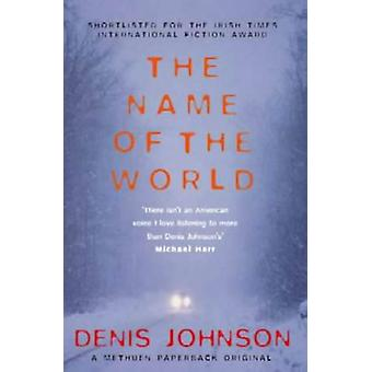 The Name of the World by Denis Johnson - 9780413771605 Book