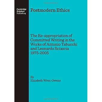 Postmodern Ethics - The Re-Appropriation of Committed Writing in the W
