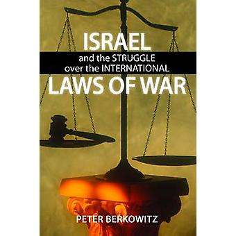 Israel and the Struggle over the International Laws of War by Berkowitz & Peter