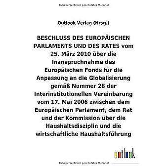 BESCHLUSS vom 25.M rz 2010 Aber die Inanspruchnahme des Europ ischen Fonds fAr die Anpassung an die Globalisierung gem A28 der Interinstitutionellen Vereinbarung vom 17.Mai2006 Aber die Haushaltsdisziplin und die wirtschafte HaushaltsfA