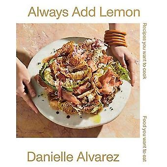 Always Add Lemon: Recipes You Want to Cook | Food You Want to Eat