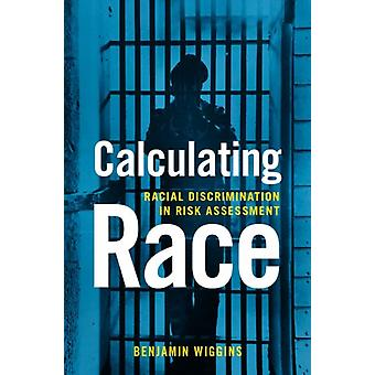 Calculating Race by Wiggins & Benjamin Affiliate Assistant Professor of History & Affiliate Assistant Professor of History & University of Minnesota