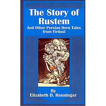 The Story of Rustem - And Other Persian Hero Tales from Firdusi by Eli