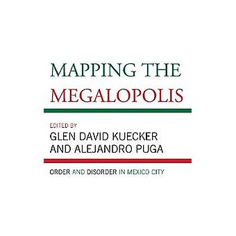 Mapping the Megalopolis Order and Disorder in Mexico City