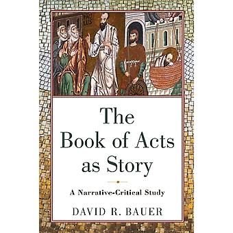 The Book of Acts as Story by David R. Bauer