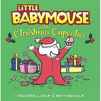 Little Babymouse et les cupcakes de Noël par Jennifer L Holm & Illustré par Matthew Holm