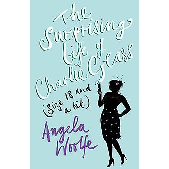The Surprising Life of Charlie Glass (size 18 and a Bit) by Angela Wo