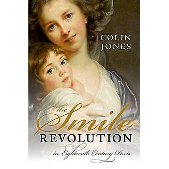 The Smile Revolution - In Eighteenth Century Paris by Colin Jones - 97