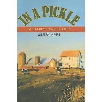 In a Pickle - A Family Farm Story by Jerry Apps - 9780299223045 Book