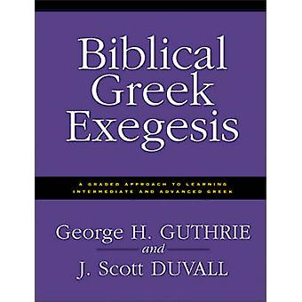 Biblical Greek Exegesis - A Graded Approach to Learning Intermediate a