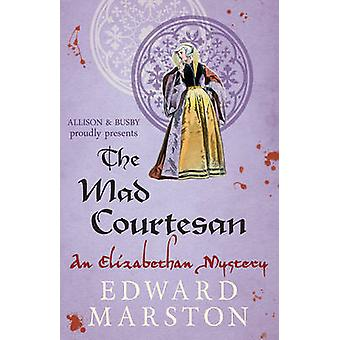 The Mad Courtesan by Edward Marston - 9780749010331 Book