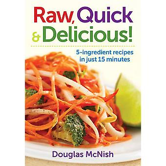 Raw - Quick & Delicious! - 5-ingredient Recipes in Just 15 Minutes by