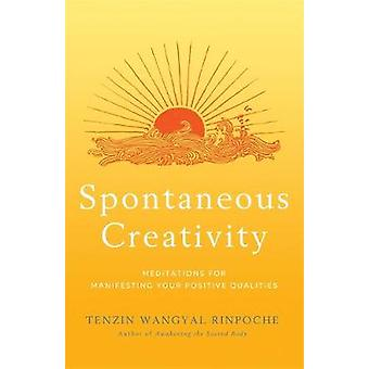 Spontaneous Creativity - Meditations for Manifesting Your Positive Qua