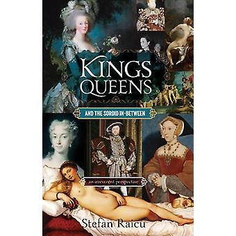 Kings - Queens and the Sordid In-Between - An Irreverent Perspective o