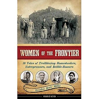 Women of the Frontier: 16 Tales of Trailblazing Homesteaders, Entrepreneurs, & Rabble-Rousers (Women of Action)